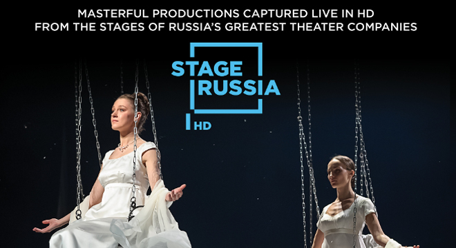 STAGE RUSSIA: THE MAGIC OF RUSSIAN THEATRE IN HD
