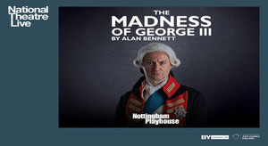 NT LIVE: THE MADNESS OF KING GEORGE III