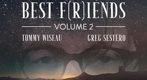 2820 BEST F(R)IENDS: VOLUME 2 + Q&A with Greg Sestero!